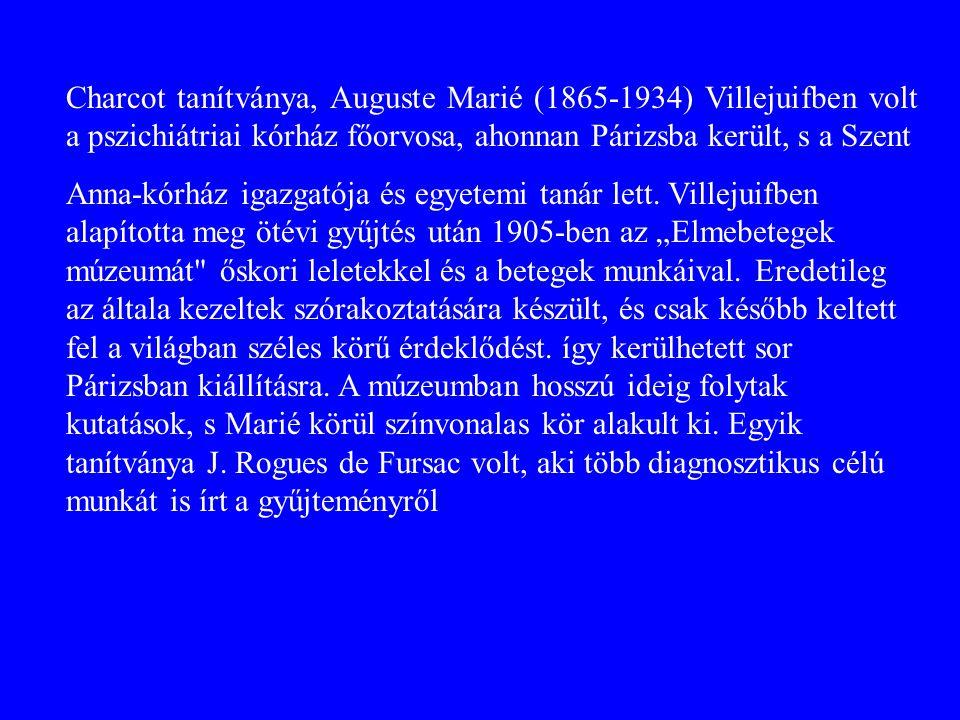 Charcot tanítványa, Auguste Marié (1865-1934) Villejuifben volt a pszichiátriai kórház főorvosa, ahonnan Párizsba került, s a Szent