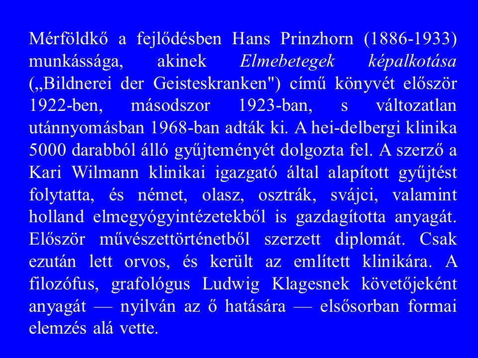 """Mérföldkő a fejlődésben Hans Prinzhorn (1886-1933) munkássága, akinek Elmebetegek képalkotása (""""Bildnerei der Geisteskranken ) című könyvét először 1922-ben, másodszor 1923-ban, s változatlan utánnyomásban 1968-ban adták ki."""