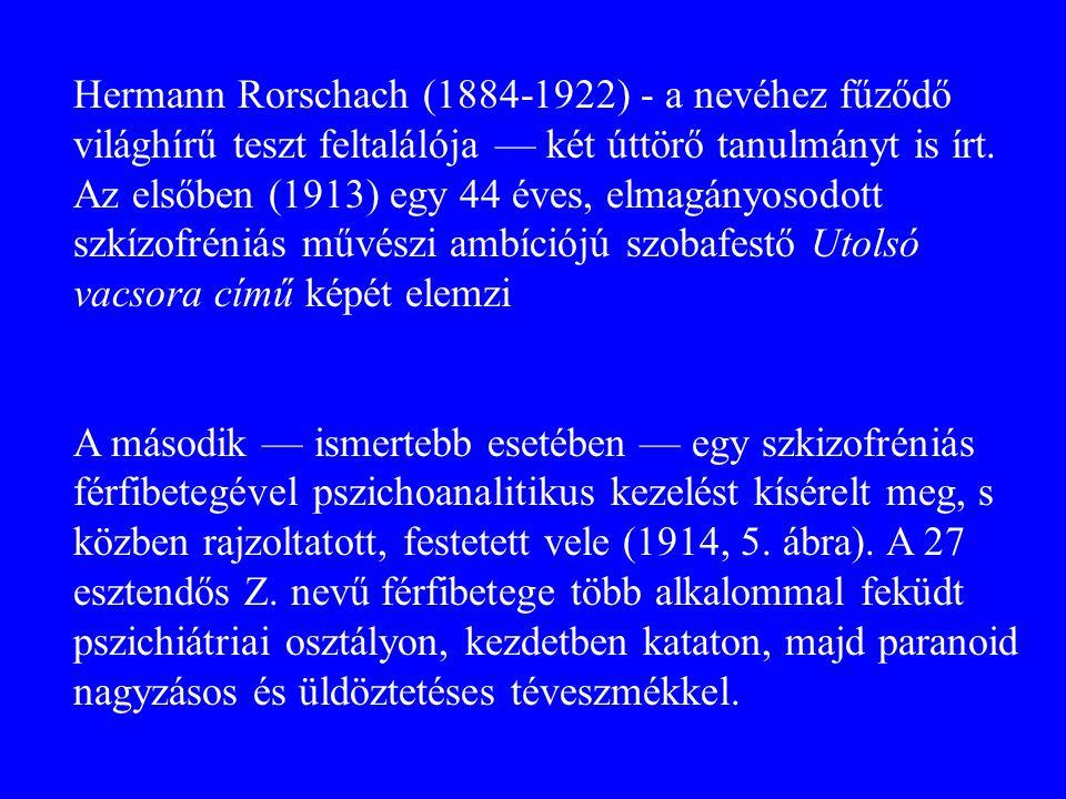 Hermann Rorschach (1884-1922) - a nevéhez fűződő világhírű teszt feltalálója — két úttörő tanulmányt is írt. Az elsőben (1913) egy 44 éves, elmagányosodott szkízofréniás művészi ambíciójú szobafestő Utolsó vacsora című képét elemzi
