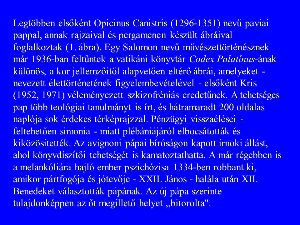 Legtöbben elsőként Opicinus Canistris (1296-1351) nevű paviai pappal, annak rajzaival és pergamenen készült ábráival foglalkoztak (1.
