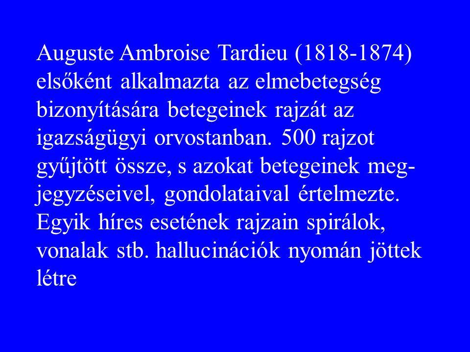 Auguste Ambroise Tardieu (1818-1874) elsőként alkalmazta az elmebetegség bizonyítására betegeinek rajzát az igazságügyi orvostanban.