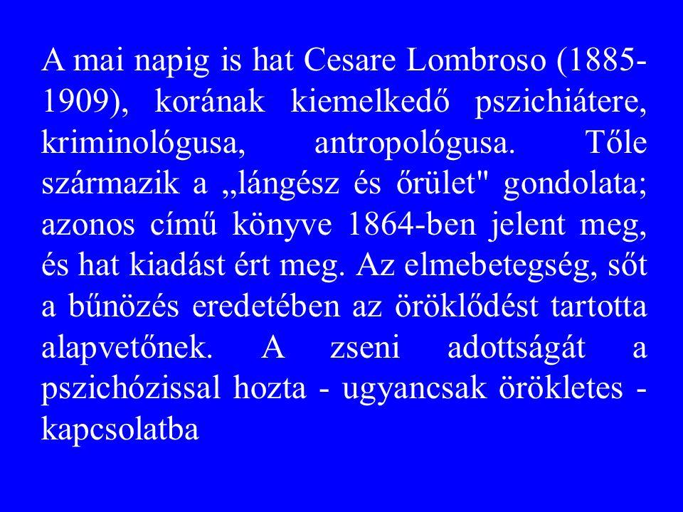 A mai napig is hat Cesare Lombroso (1885-1909), korának kiemelkedő pszichiátere, kriminológusa, antropológusa.