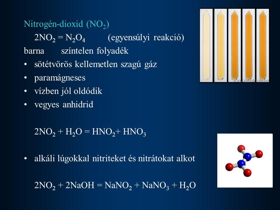 Nitrogén-dioxid (NO2) 2NO2 = N2O4 (egyensúlyi reakció) barna színtelen folyadék. sötétvörös kellemetlen szagú gáz.