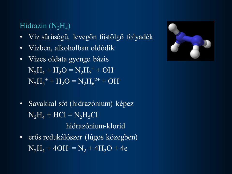Hidrazin (N2H4) Víz sűrűségű, levegőn füstölgő folyadék. Vízben, alkoholban oldódik. Vizes oldata gyenge bázis.