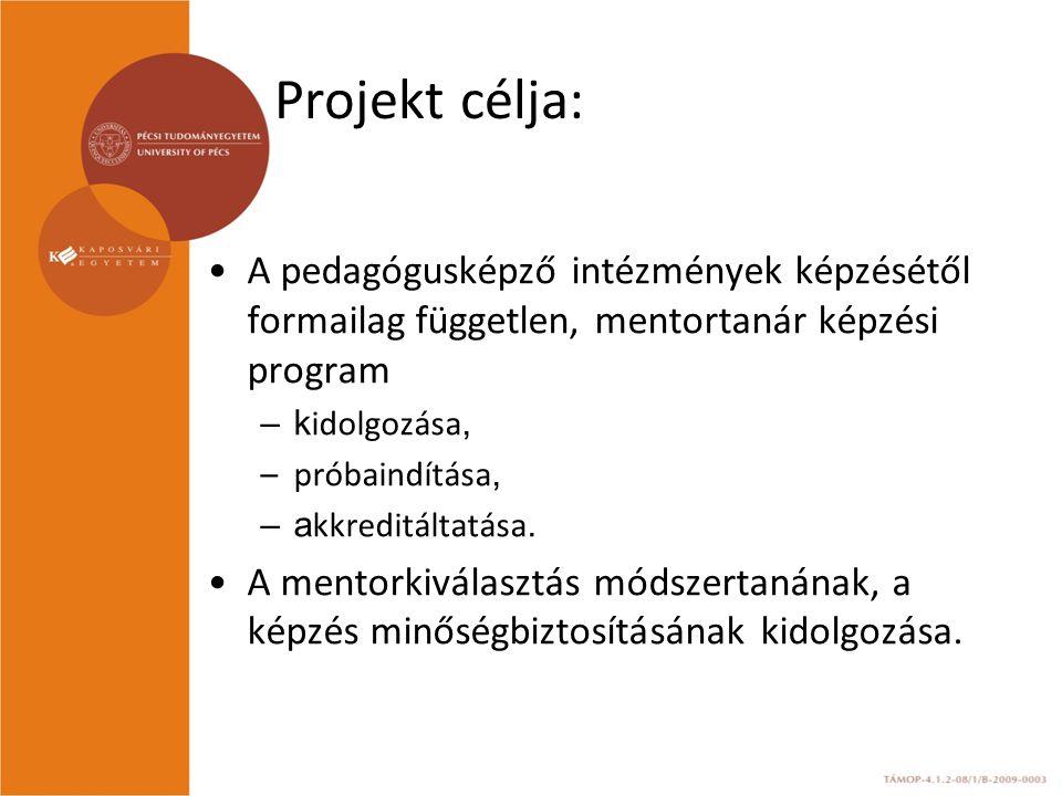 Projekt célja: A pedagógusképző intézmények képzésétől formailag független, mentortanár képzési program.