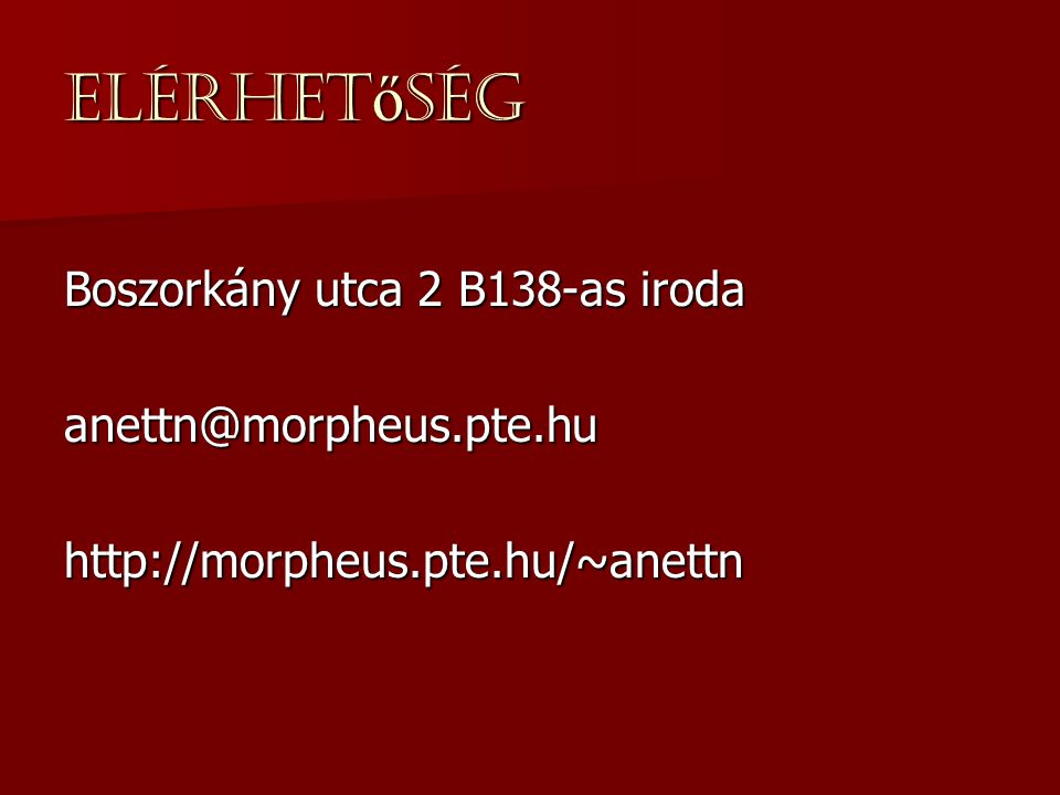 Elérhetőség Boszorkány utca 2 B138-as iroda anettn@morpheus.pte.hu