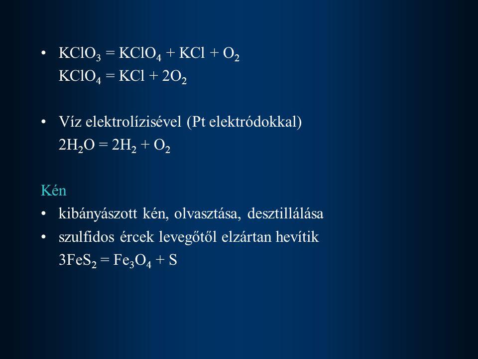 KClO3 = KClO4 + KCl + O2 KClO4 = KCl + 2O2. Víz elektrolízisével (Pt elektródokkal) 2H2O = 2H2 + O2.