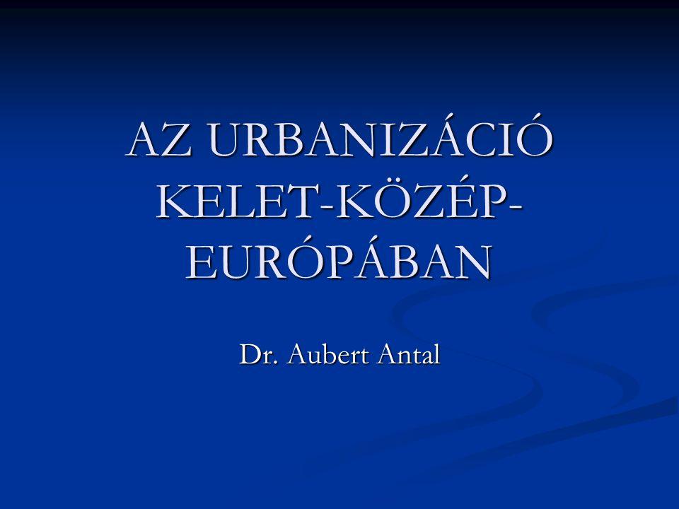 AZ URBANIZÁCIÓ KELET-KÖZÉP-EURÓPÁBAN