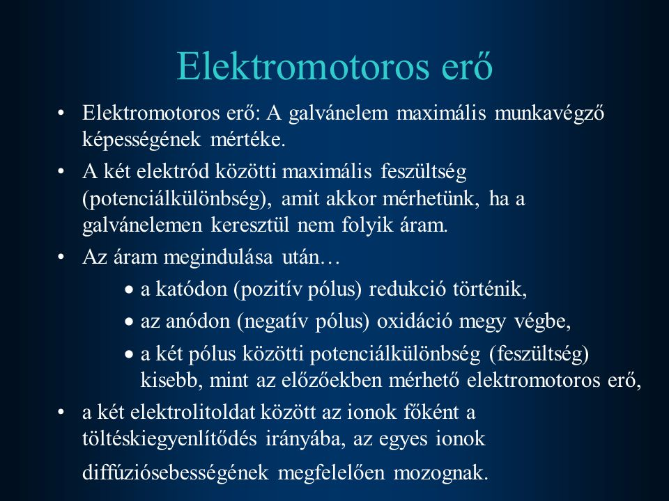 Elektromotoros erő Elektromotoros erő: A galvánelem maximális munkavégző képességének mértéke.