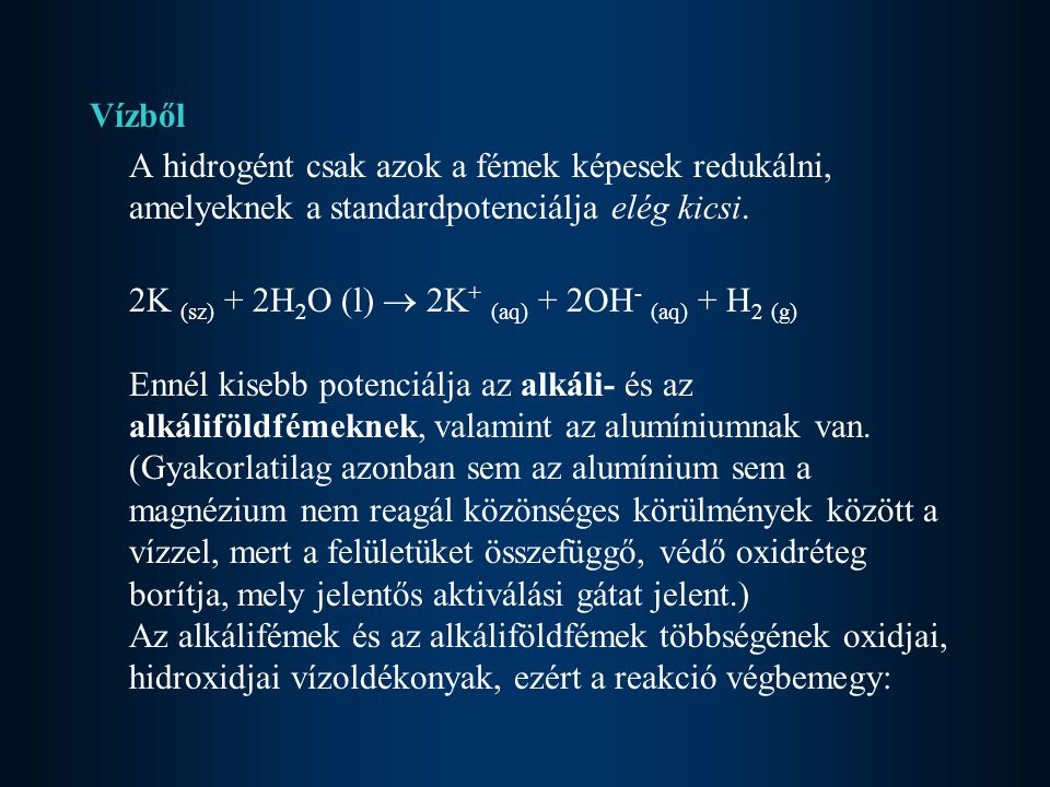 Vízből A hidrogént csak azok a fémek képesek redukálni, amelyeknek a standardpotenciálja elég kicsi.