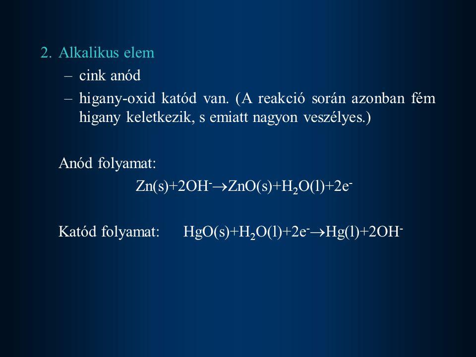 2. Alkalikus elem cink anód. higany-oxid katód van. (A reakció során azonban fém higany keletkezik, s emiatt nagyon veszélyes.)