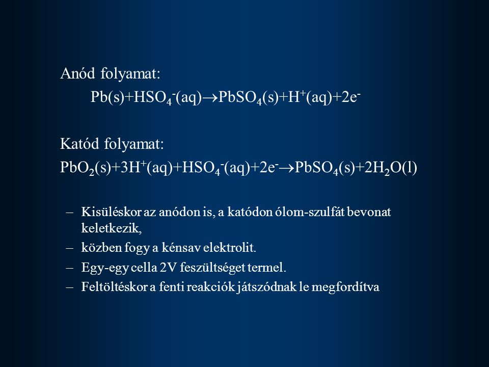 Pb(s)+HSO4-(aq)PbSO4(s)+H+(aq)+2e- Katód folyamat: