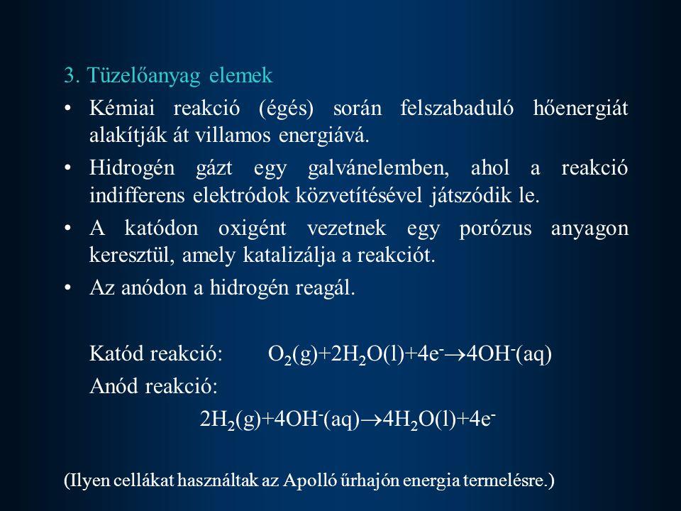 Az anódon a hidrogén reagál. Katód reakció: O2(g)+2H2O(l)+4e-4OH-(aq)