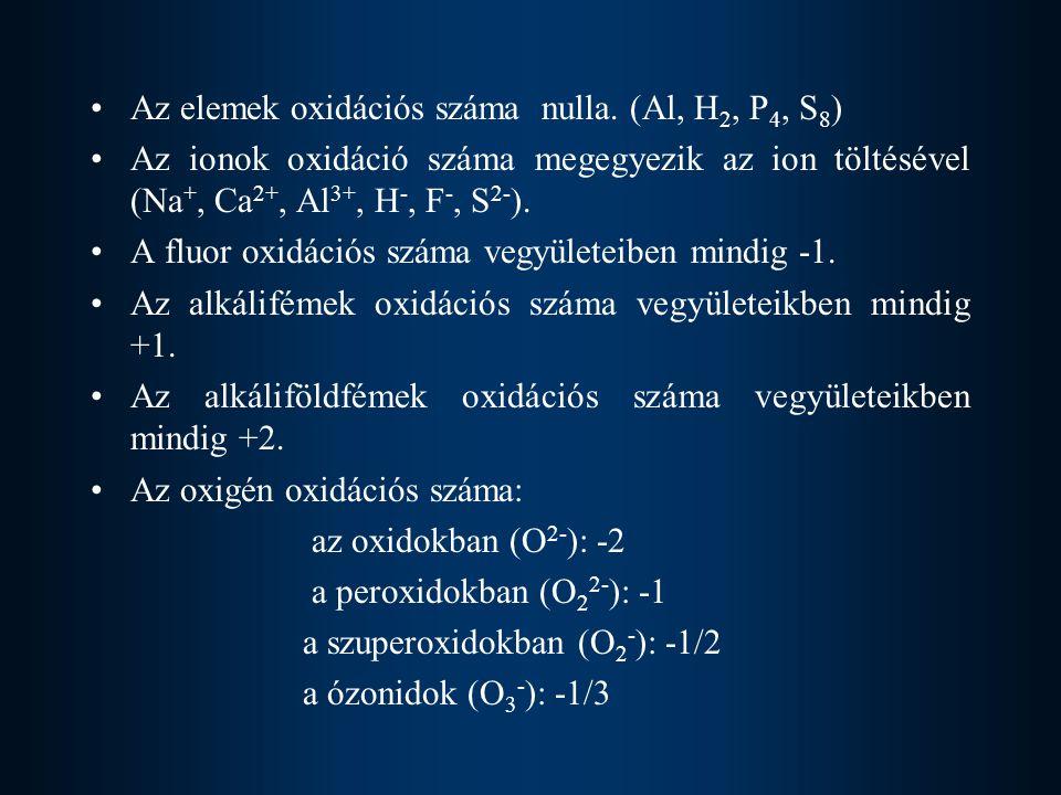 Az elemek oxidációs száma nulla. (Al, H2, P4, S8)