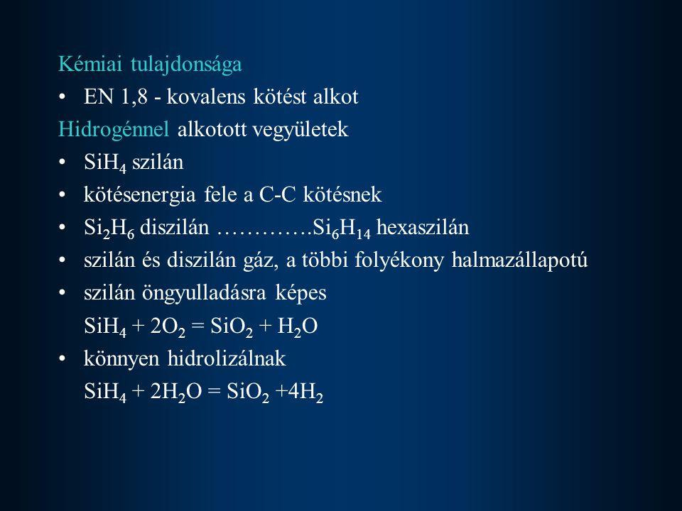 Kémiai tulajdonsága EN 1,8 - kovalens kötést alkot. Hidrogénnel alkotott vegyületek. SiH4 szilán.
