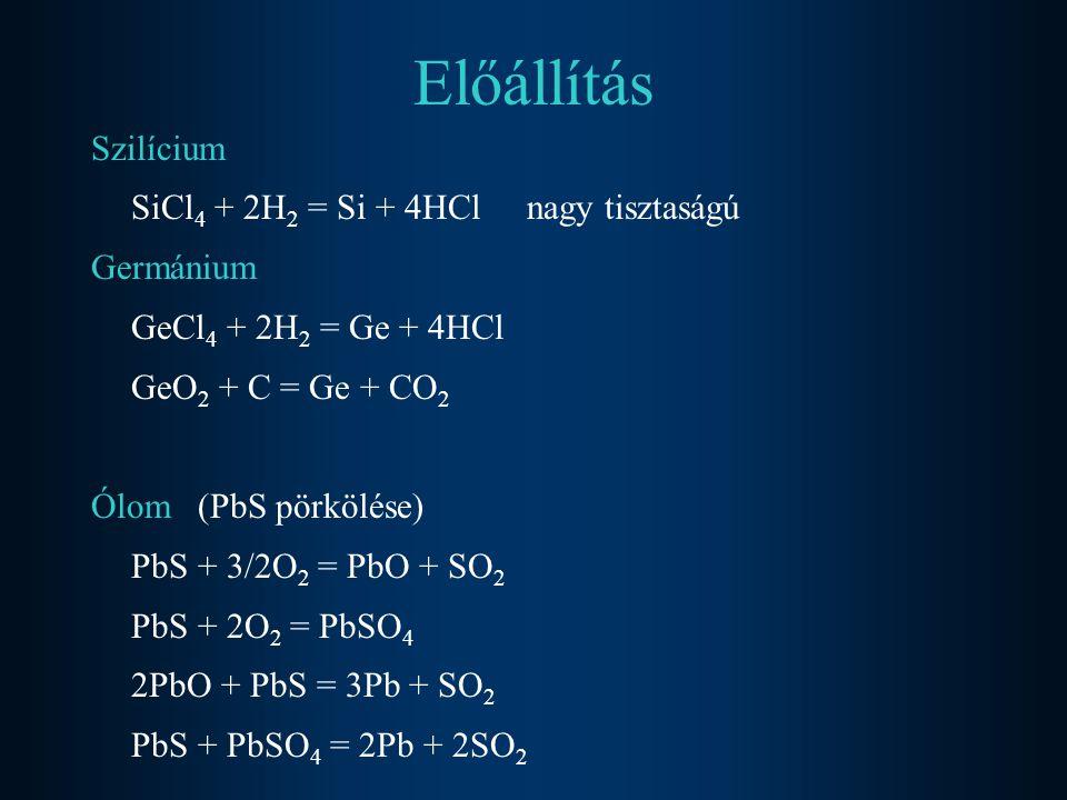 Előállítás Szilícium SiCl4 + 2H2 = Si + 4HCl nagy tisztaságú Germánium