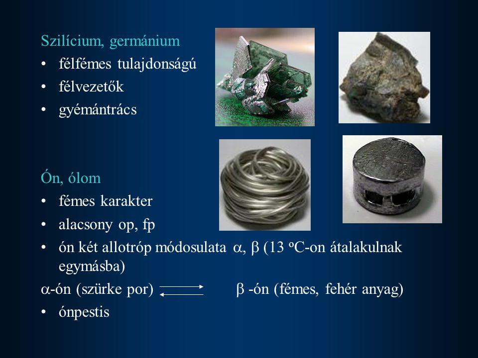 Szilícium, germánium félfémes tulajdonságú. félvezetők. gyémántrács. Ón, ólom. fémes karakter. alacsony op, fp.
