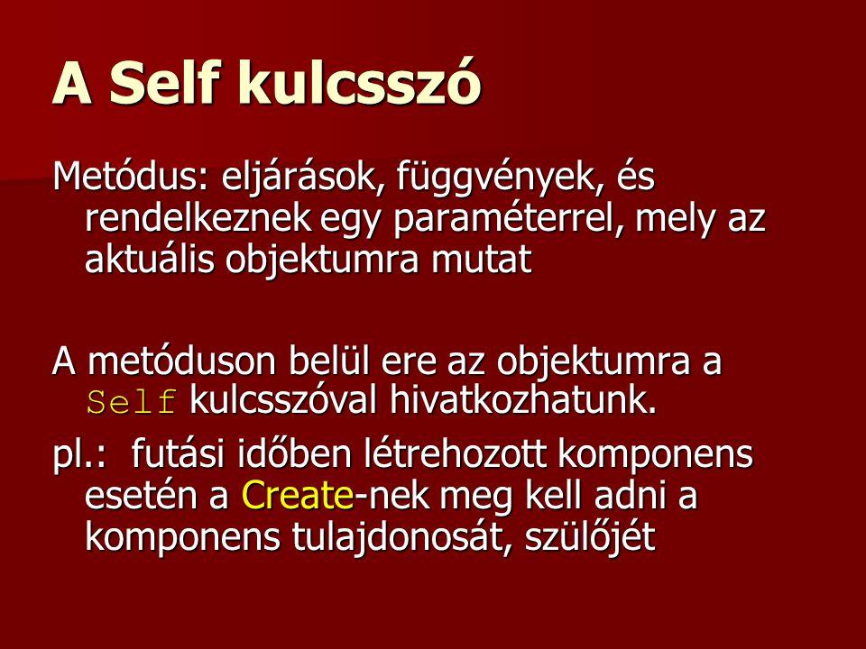 A Self kulcsszó Metódus: eljárások, függvények, és rendelkeznek egy paraméterrel, mely az aktuális objektumra mutat.