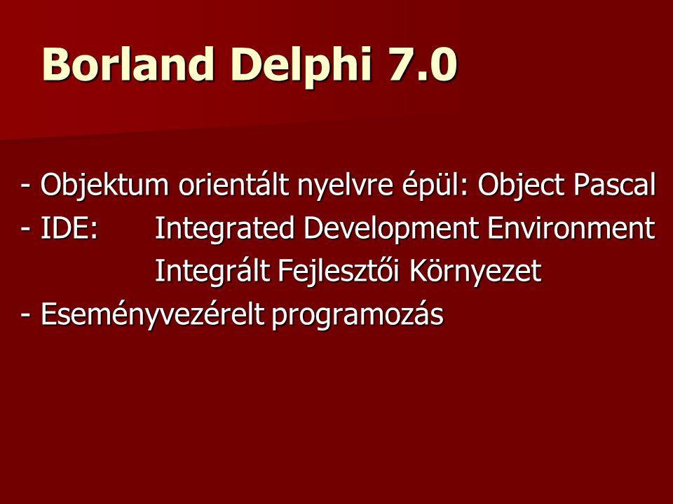 Borland Delphi 7.0 - Objektum orientált nyelvre épül: Object Pascal