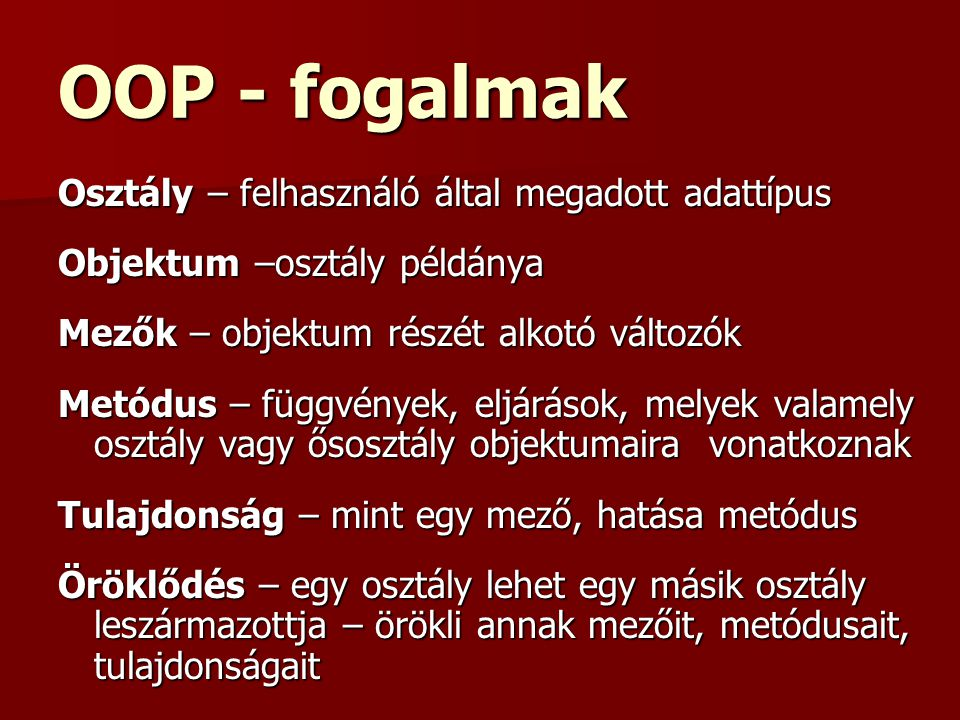 OOP - fogalmak Osztály – felhasználó által megadott adattípus
