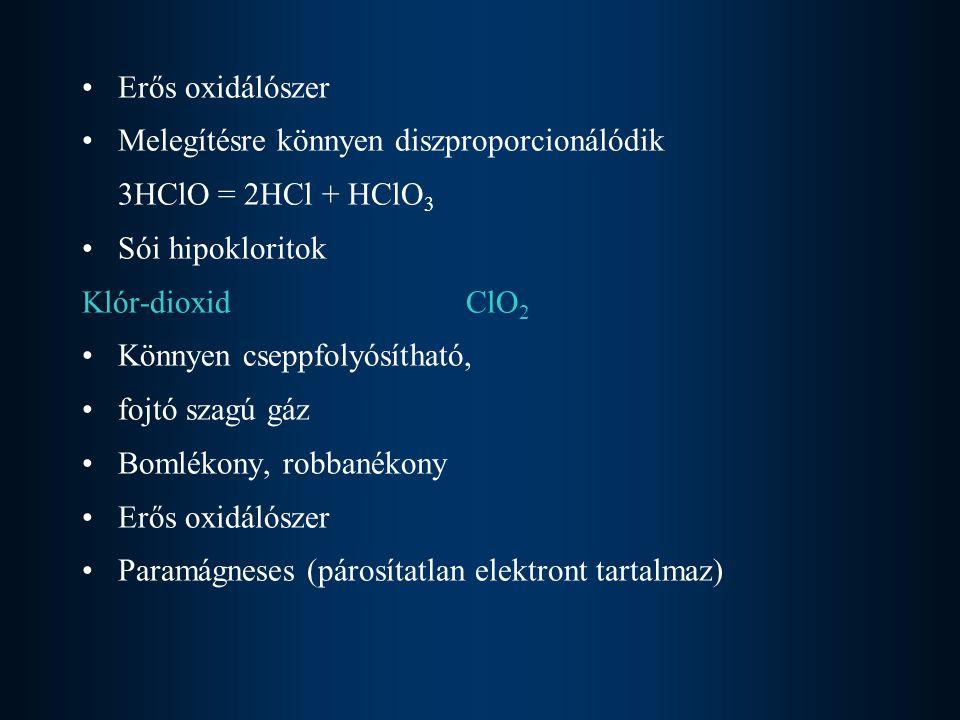 Erős oxidálószer Melegítésre könnyen diszproporcionálódik. 3HClO = 2HCl + HClO3. Sói hipokloritok.