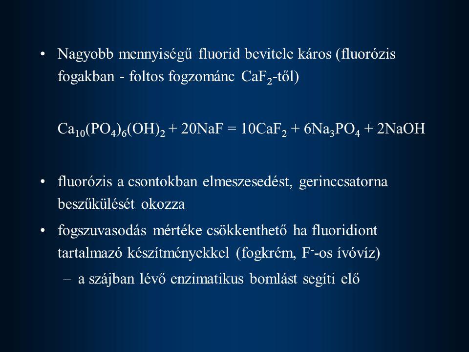Nagyobb mennyiségű fluorid bevitele káros (fluorózis fogakban - foltos fogzománc CaF2-től)