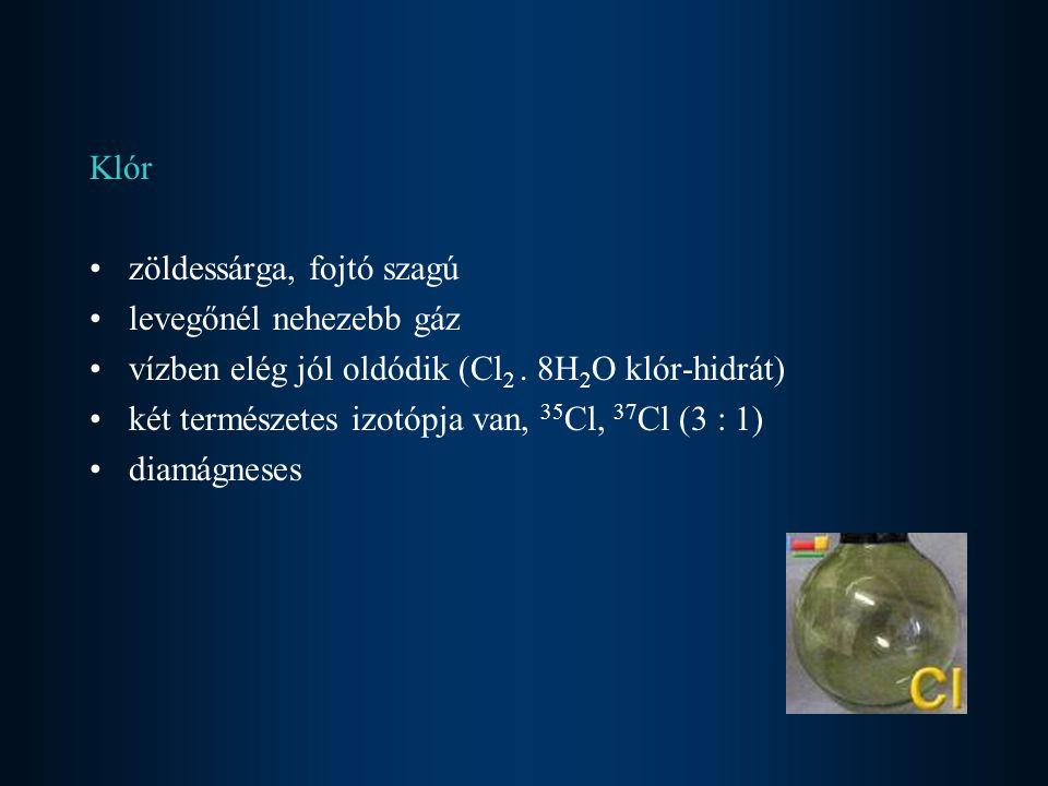 Klór zöldessárga, fojtó szagú. levegőnél nehezebb gáz. vízben elég jól oldódik (Cl2 . 8H2O klór-hidrát)