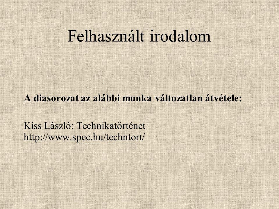 Felhasznált irodalom A diasorozat az alábbi munka változatlan átvétele: Kiss László: Technikatörténet http://www.spec.hu/techntort/