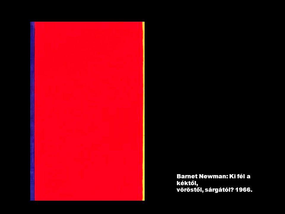 Barnet Newman: Ki fél a kéktől, vöröstől, sárgától 1966.