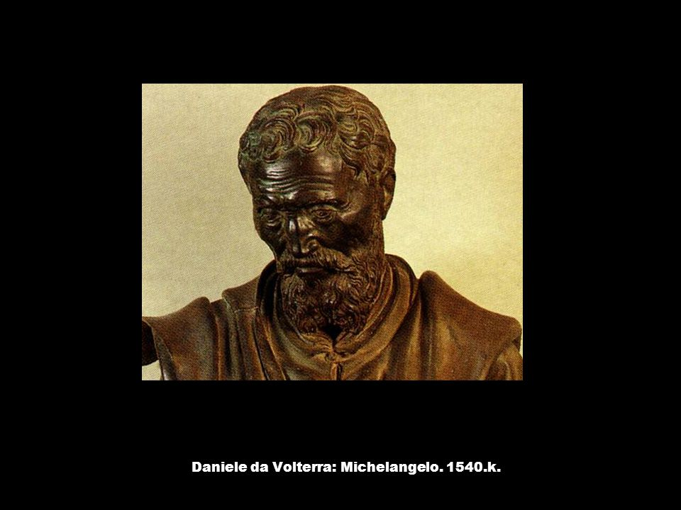 Daniele da Volterra: Michelangelo. 1540.k.
