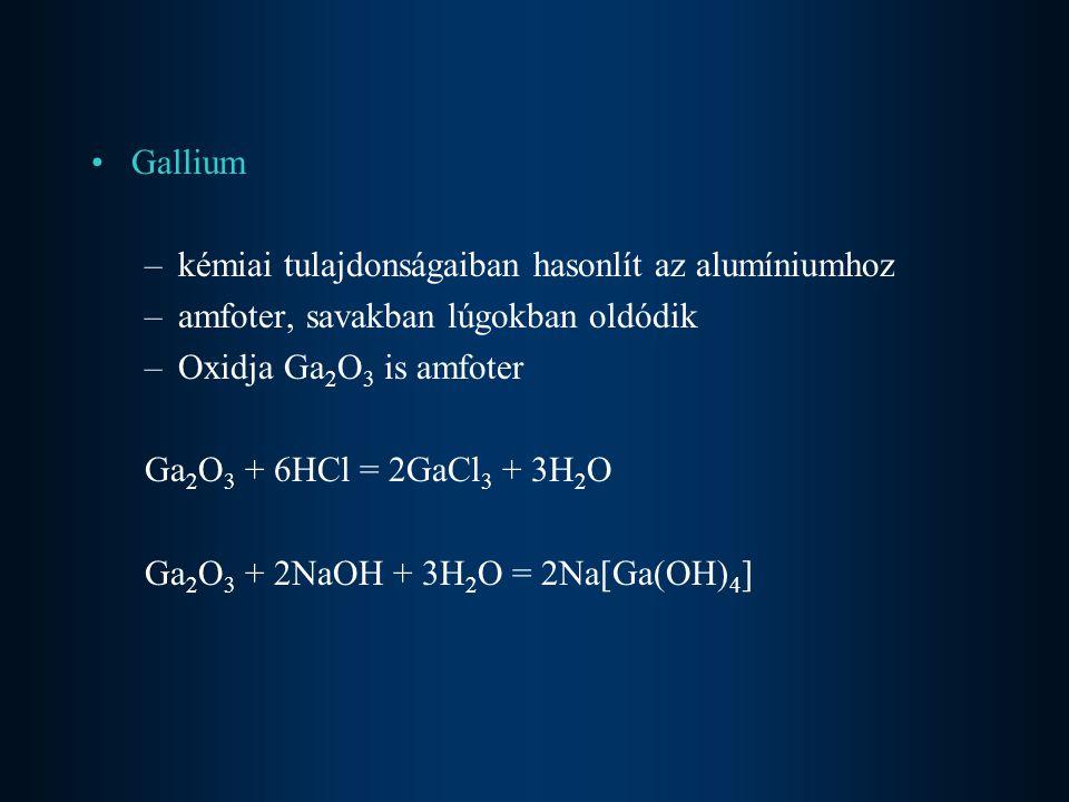 Gallium kémiai tulajdonságaiban hasonlít az alumíniumhoz. amfoter, savakban lúgokban oldódik. Oxidja Ga2O3 is amfoter.