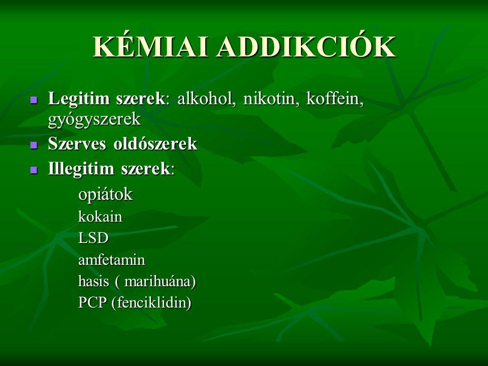 KÉMIAI ADDIKCIÓK Legitim szerek: alkohol, nikotin, koffein, gyógyszerek. Szerves oldószerek. Illegitim szerek: