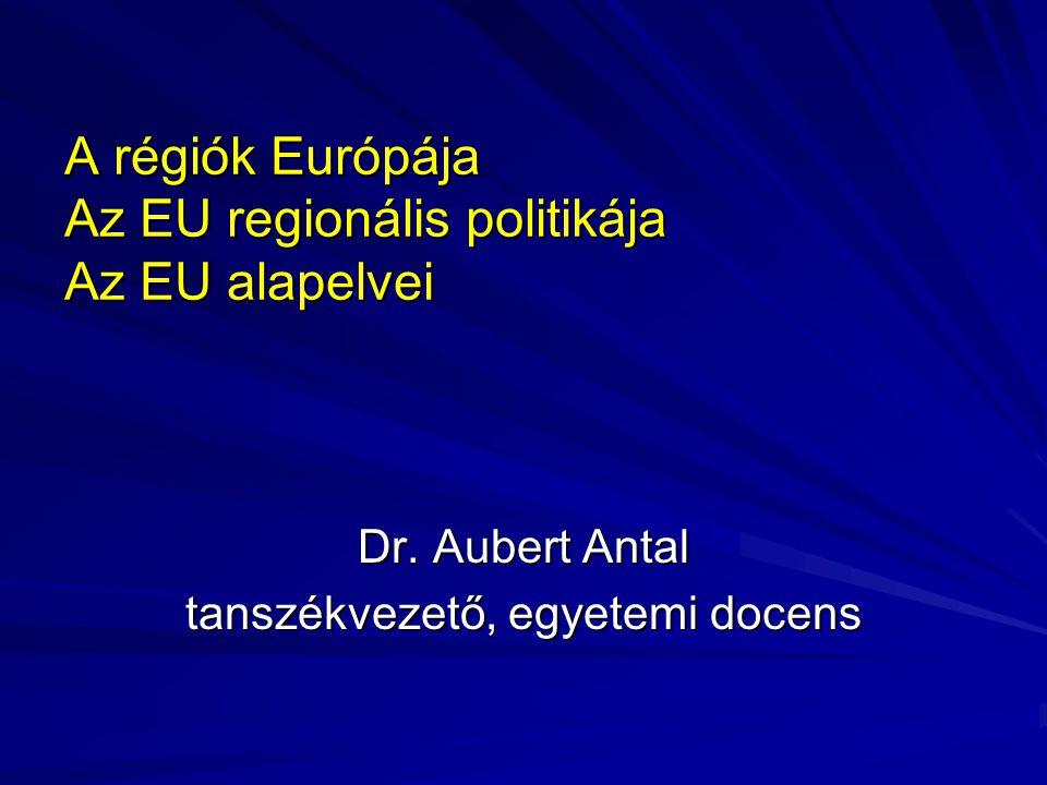 A régiók Európája Az EU regionális politikája Az EU alapelvei