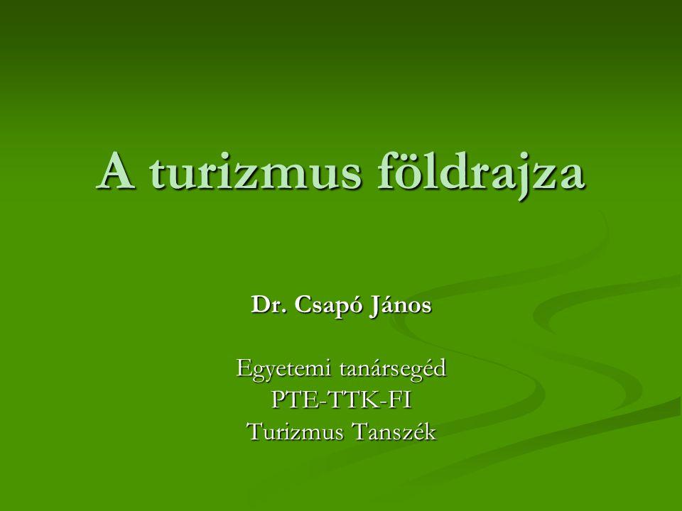 Dr. Csapó János Egyetemi tanársegéd PTE-TTK-FI Turizmus Tanszék