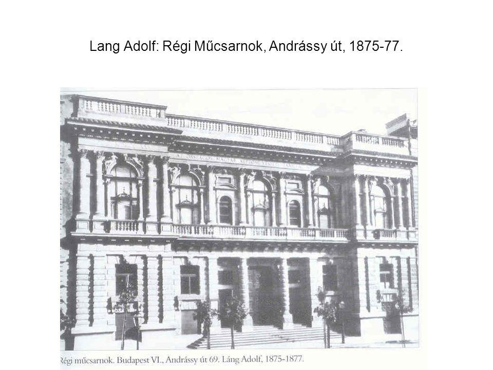 Lang Adolf: Régi Műcsarnok, Andrássy út, 1875-77.