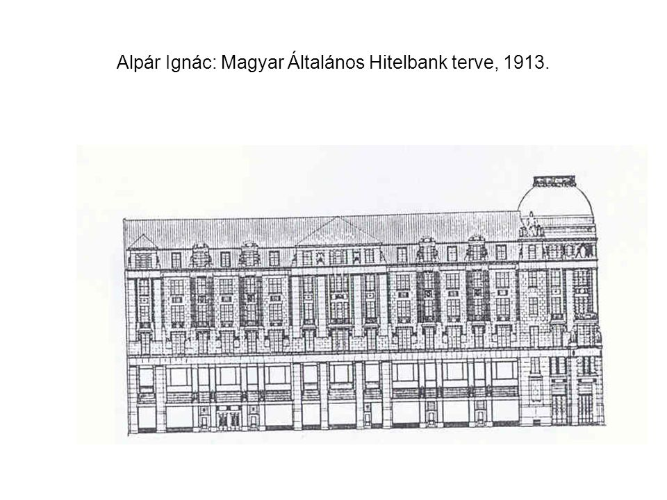 Alpár Ignác: Magyar Általános Hitelbank terve, 1913.