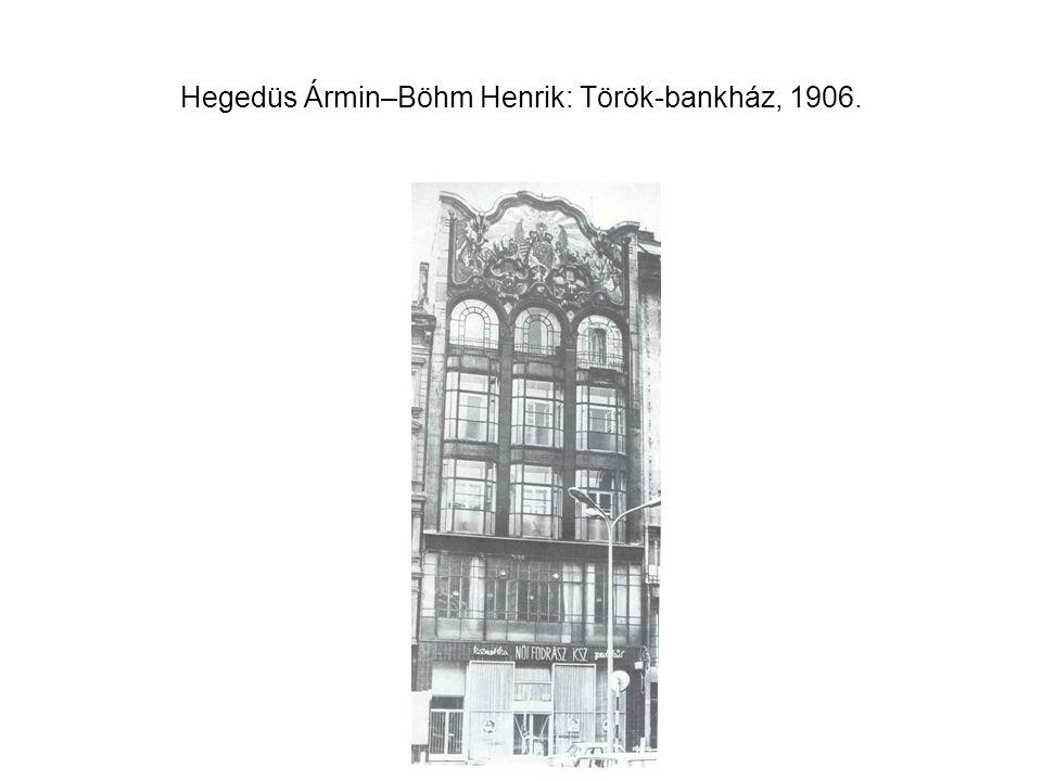 Hegedüs Ármin–Böhm Henrik: Török-bankház, 1906.