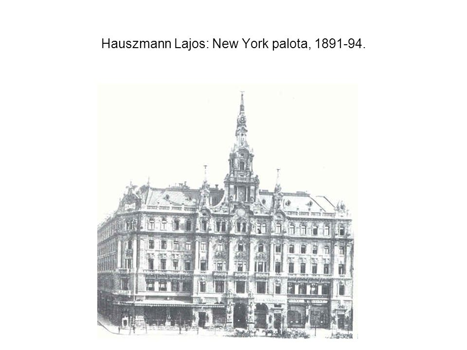 Hauszmann Lajos: New York palota, 1891-94.