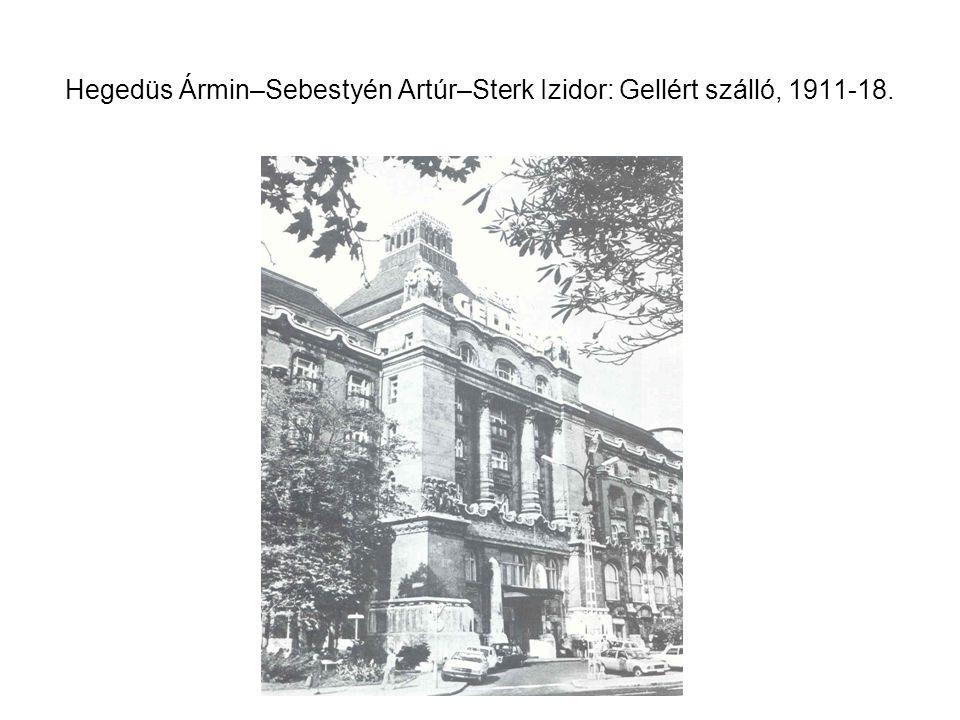 Hegedüs Ármin–Sebestyén Artúr–Sterk Izidor: Gellért szálló, 1911-18.
