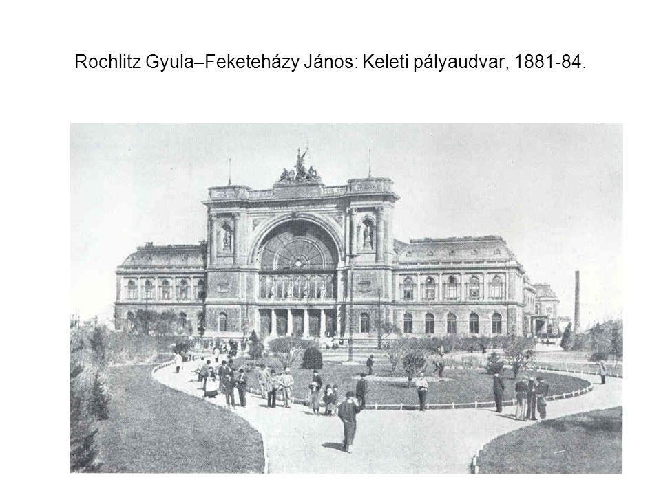 Rochlitz Gyula–Feketeházy János: Keleti pályaudvar, 1881-84.