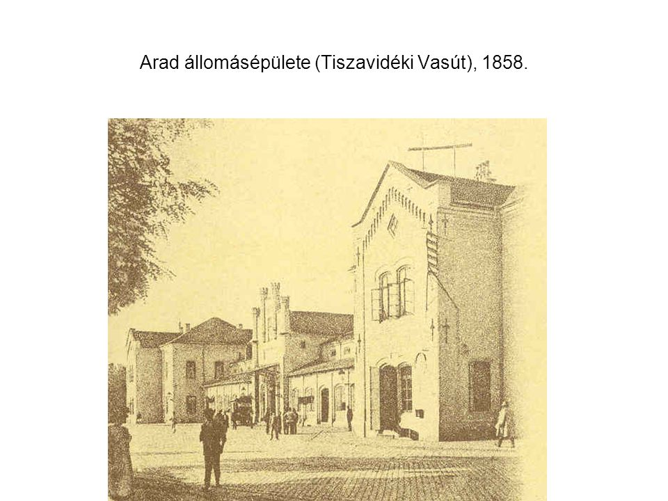 Arad állomásépülete (Tiszavidéki Vasút), 1858.