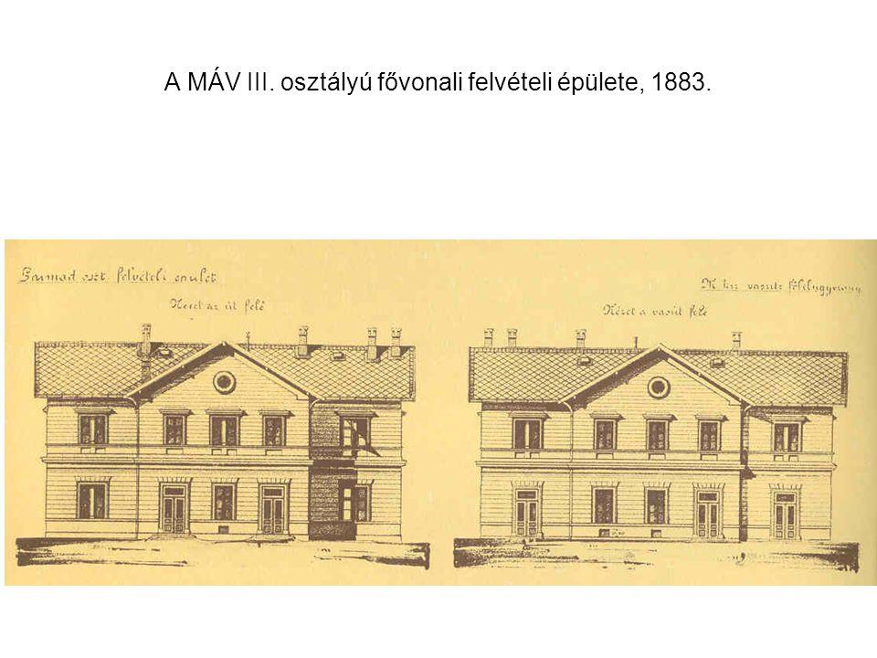A MÁV III. osztályú fővonali felvételi épülete, 1883.
