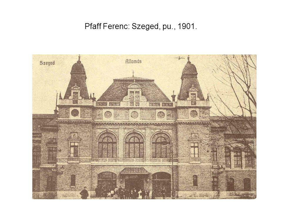Pfaff Ferenc: Szeged, pu., 1901.