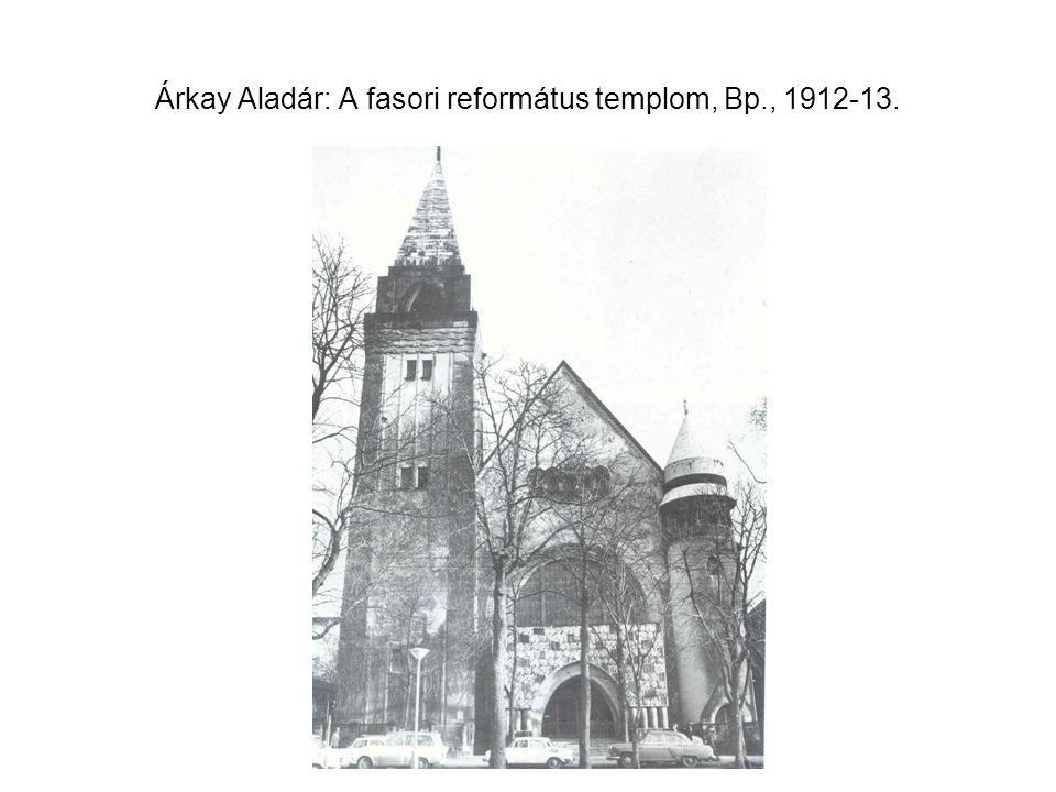 Árkay Aladár: A fasori református templom, Bp., 1912-13.