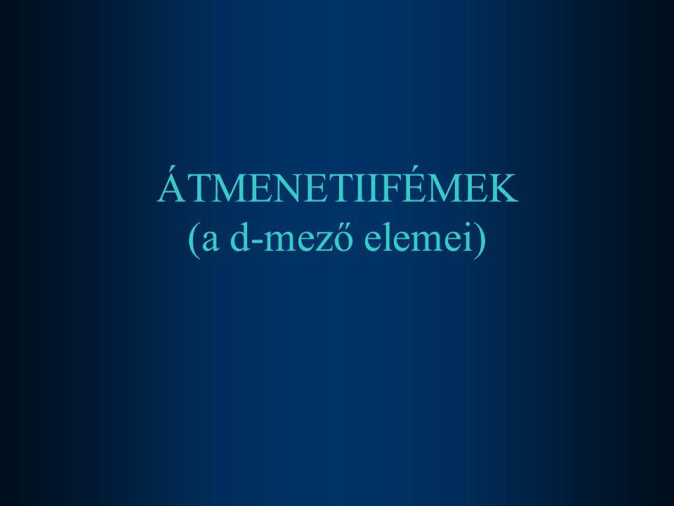 ÁTMENETIIFÉMEK (a d-mező elemei)