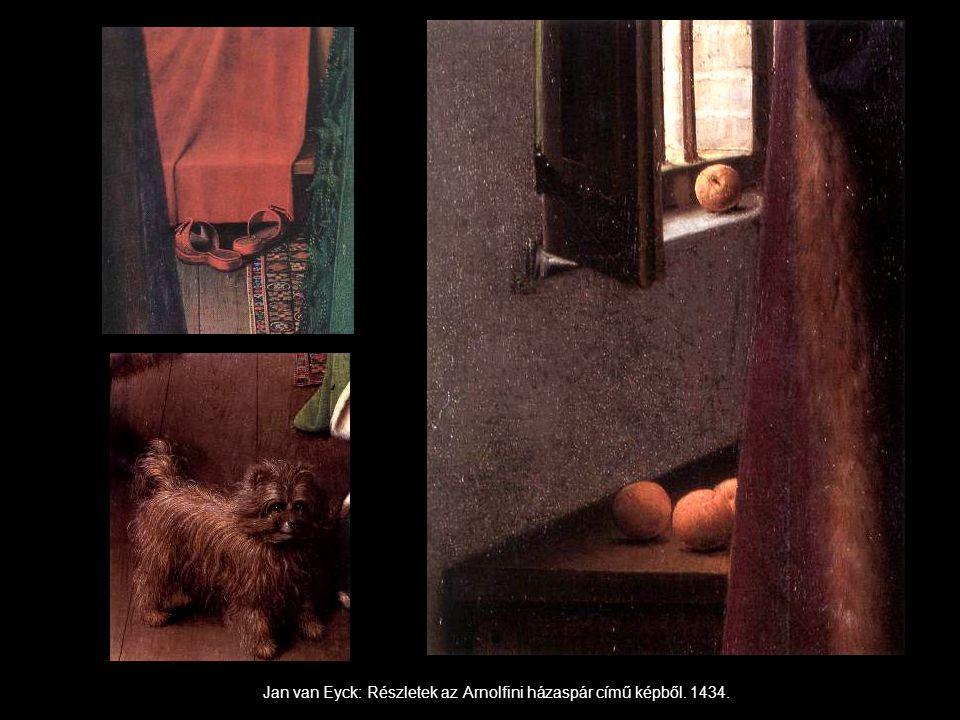 Jan van Eyck: Részletek az Arnolfini házaspár című képből. 1434.