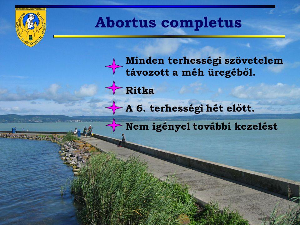 Abortus completus Minden terhességi szövetelem távozott a méh üregéből. Ritka. A 6. terhességi hét előtt.