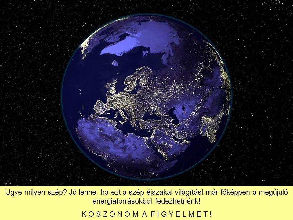 Ugye milyen szép Jó lenne, ha ezt a szép éjszakai világítást már főképpen a megújuló energiaforrásokból fedezhetnénk!