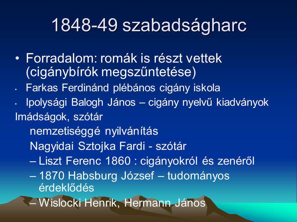 1848-49 szabadságharc Forradalom: romák is részt vettek (cigánybírók megszűntetése) Farkas Ferdinánd plébános cigány iskola.