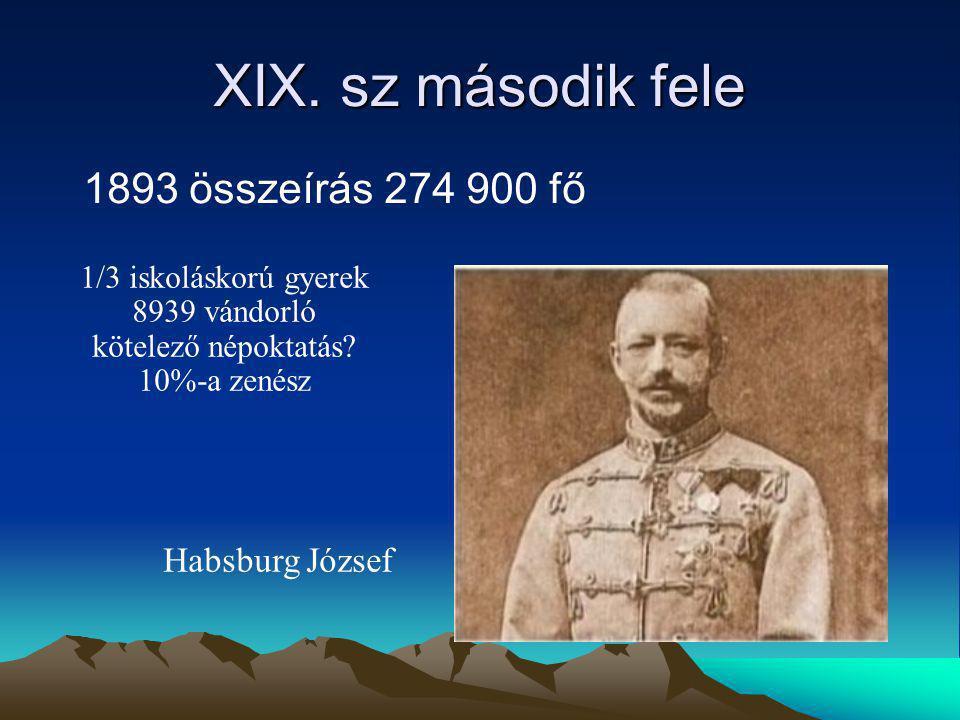 XIX. sz második fele 1893 összeírás 274 900 fő Habsburg József